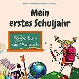 Mein erstes Schuljahr Fotoalbum und Malbuch: Fotoalbum zum...